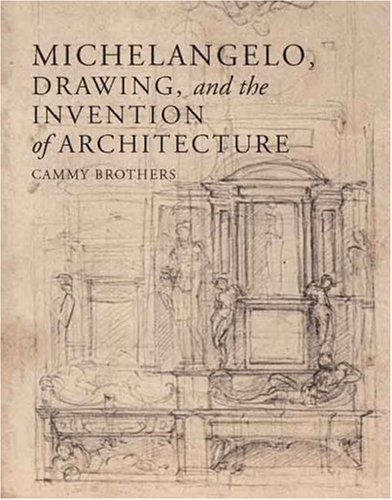 Download Michelangelo, Drawing, and the Invention of Architecture by  PDF Free