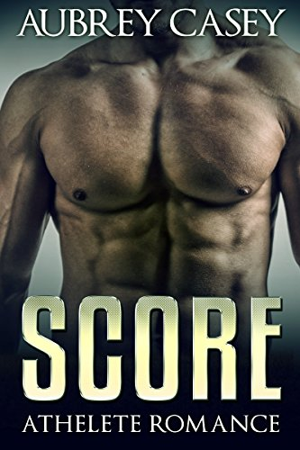 Romance: Bad Boy Romance: Score (Athlete Contemporary Alpha Male Pregnancy Romance) (New Adult Sports Comedy Romance)