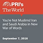 You're Not Muslims! Iran and Saudi Arabia in New War of Words | Christopher Woolf