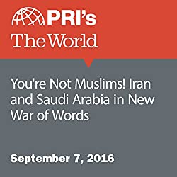 You're Not Muslims! Iran and Saudi Arabia in New War of Words
