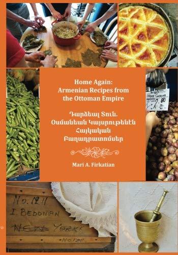 Home Again: Armenian Recipes from the Ottoman Empire by Mari Firkatian
