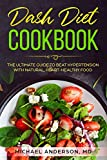 Dash Diet Cookbook: The Ultimate Guide to Beat Hypertension with Natural, Heart-Healthy Food