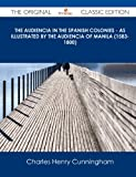 The Audiencia in the Spanish Colonies - As Illustrated by the Audiencia of Manila - the Original Classic Edition, Charles Henry Cunningham, 1486488943