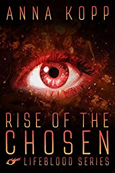 Rise of The Chosen (Lifeblood Series Book 1) by [Kopp, Anna]