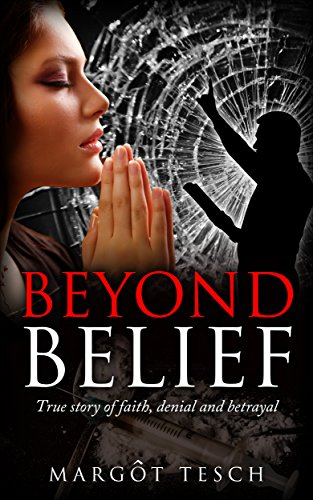Book: Beyond Belief - True story of faith, denial and betrayal by Margot Tesch