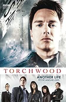 Torchwood: Another Life (Torchwood Series Book 1) by [Anghelides, Peter]