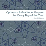 Optimism and Gratitude: Prayers for Every Day of the Year, Durrell Watkins, 0557239435