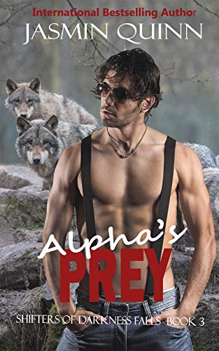 Alpha's Prey (Shifters of Darkness Falls Book 3) by [Quinn, Jasmin]