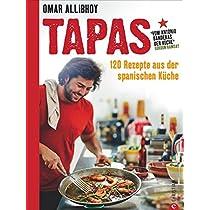 Tapas Rezepte für eine reich gedeckte Tafel: 120 Rezepte aus ...