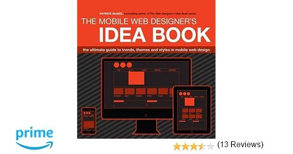 Mobile Web Designer S Idea Book The Ultimate Guide To Trends