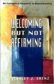 Book Welcoming But Not Affirming: An Evangelical Response to Homosexuality