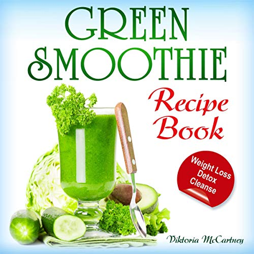 Green Smoothie Recipe Book by Viktoria McCartney