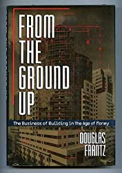 From the Ground Up: The Business of Building in an Age of Money