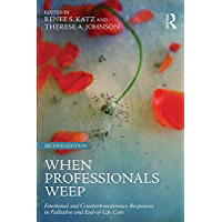When Professionals Weep: Emotional and Countertransference Responses in Palliative and End-of-Life Care (Series in Death, Dying, and Bereavement)