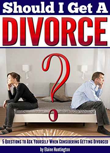 Should I Get a Divorce?: 5 Questions to Ask Yourself When Considering Getting Divorced (Reasons for Divorce | Grounds for Divorce)