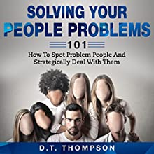 Solving Your People Problems 101: How to Spot Problem People and Strategically Deal with Them Audiobook by D. T. Thompson Narrated by Jim D. Johnston