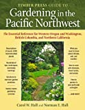 The Timber Press Guide to Gardening in the Pacific Northwest, Carol W. Hall and Norman E. Hall, 0881928798