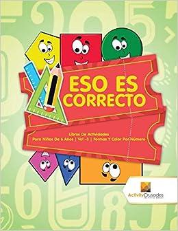 Eso Es Correcto : Libros De Actividades Para Niños De 6 Años | Vol -3 | Formas Y Color Por Número (Spanish Edition): Activity Crusades: 9780228222811: ...
