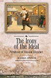 """Mikhail Epstein, """"The Irony of the Ideal: Paradoxes of Russian Literature"""" (Academic Studies Press, 2018)"""