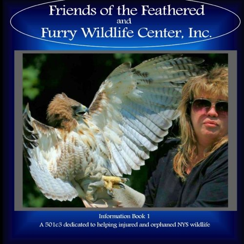 Friends of the Feathered and Furry Wildlife Center: Information Book 1 (FFF Wildlife Books) (Volume 1) (Friends Of The Feathered And Furry Wildlife Center)