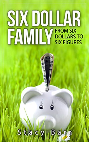 Six Dollar Family: From Six Dollars to Six Figures by [Barr, Stacy]