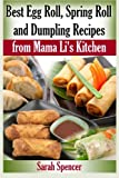 Best Egg Roll, Spring Roll and Dumpling Recipes from Mama Li s Kitchen