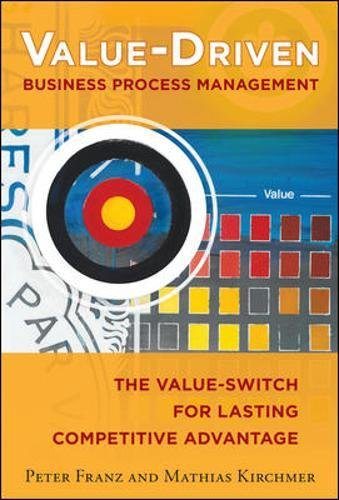 Value-Driven Business Process Management: The Value-Switch for Lasting Competitive Advantage (Business Books)