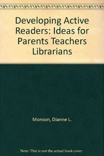 Developing Active Readers: Ideas for Parents Teachers Librarians