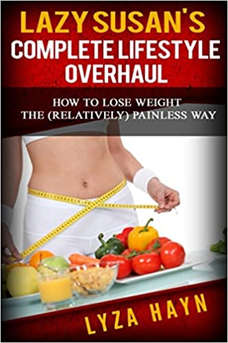 Lazy susans complete lifestyle overhaul how to lose weight the lazy susans complete lifestyle overhaul how to lose weight the relatively painless way lyza hayn 9781549543470 amazon books ccuart Image collections