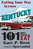 Eating Your Way Across Kentucky, Gary P. West, 0979002516