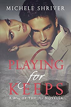 Playing for Keeps (Men of the Ice Book 1) by [Shriver, Michele]