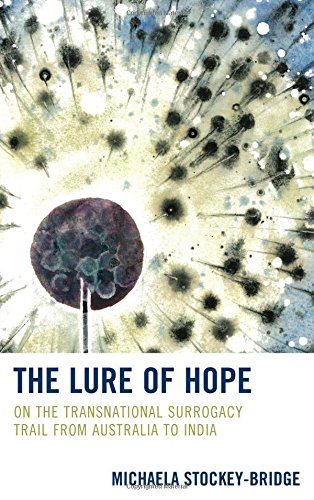 The Lure of Hope: On the Transnational Surrogacy Trail from Australia to India (Law, Culture, and the Humanities Series) PDF
