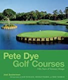 Pete Dye Golf Courses: Fifty Years of Visionary Design
