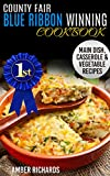 County Fair Blue Ribbon Winning Cookbook: Main Dish, Casserole, & Vegetable Recipes
