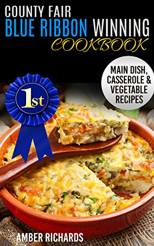 County Fair Blue Ribbon Winning Cookbook: Main Dish, Casserole, & Vegetable Recipes by [Richards, Amber]