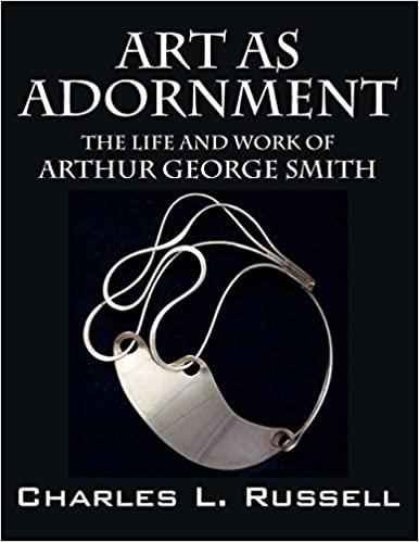 Book Art as Adornment: The Life and Work of Arthur George Smith by Charles L Russell (2015-12-27)