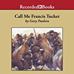 Call Me Francis Tucket: The Tucket Adventures, Book 2 | Gary Paulsen