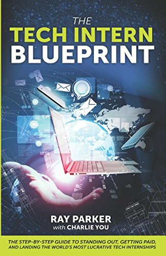The Tech Intern Blueprint  The Step By Step Guide To Standing Out  Getting Paid  And Landing The Worlds Most Lucrative Tech Internships
