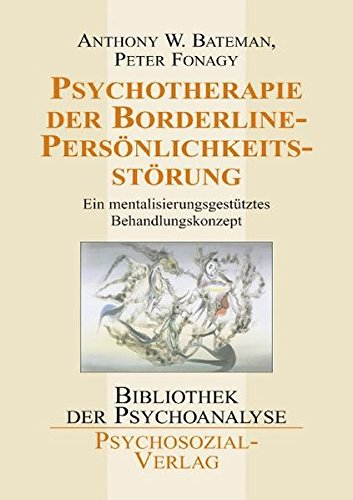 Psychotherapie der Borderline-Persönlichkeitsstörung: Ein mentalisierungsgestütztes Behandlungskonzept (Bibliothek der Psychoanalyse)