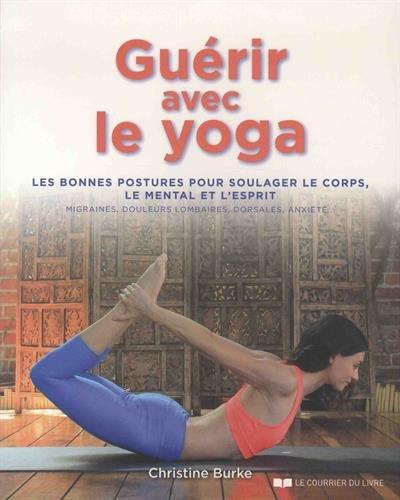Guérir avec le yoga : Les bonnes postures pour soulager le ...