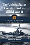 The United States Coast Guard in World War II: A History of Domestic and Overseas Actions