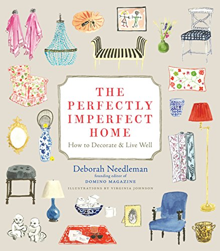 The Perfectly Imperfect Home: How to Decorate and Live -