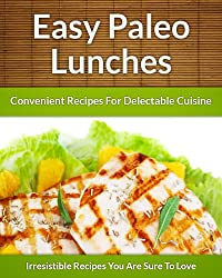 Paleo Lunch Recipes - On The Go Healthy Additions To Delectable Cuisine (The Easy Recipe Book 39) (English Edition)
