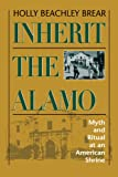 Front cover for the book Inherit the Alamo: Myth and Ritual at an American Shrine by Holly Beachley Brear