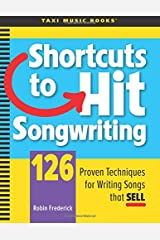 Shortcuts to Hit Songwriting: 126 Proven Techniques for Writing Songs That Sell