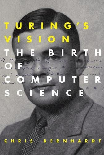 Turings Vision  The Birth Of Computer Science  Mit Press