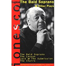 The Bald Soprano and Other Plays: The Bald Soprano; The Lesson; Jack, or the Submission; The Chairs