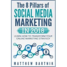 The 8 Pillars of Social Media Marketing in 2018: Learn How to Transform Your Online Marketing Strategy For Maximum Growth with Minimum Investment. Facebook, ... Twitter, LinkedIn, Youtube, Instagram +More