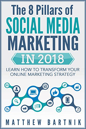 The 8 Pillars of Social Media Marketing in 2018: Learn How to Transform Your Online Marketing Strategy For Maximum Growth with Minimum Investment. Facebook, ... Youtube, Instagram +More (English Edition)