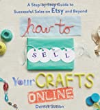 How to Sell Your Crafts Online, Derrick Sutton, 0312541260